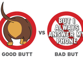 Good Butt vs Bad But: But I Always Answer My Phone…