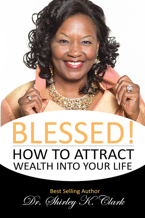 Blessed: How To Attract Wealth Into Your Life