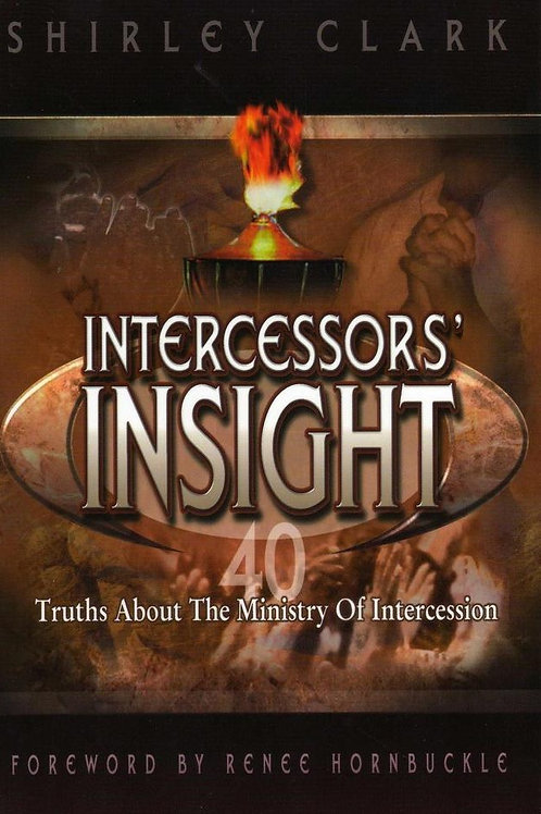 Intercessors' Insight: 40 Truths About The Ministry of Intercession