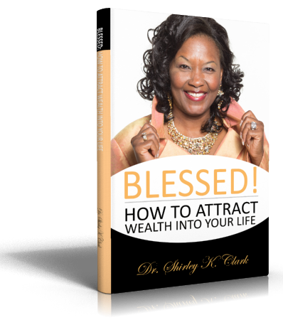 """Dr. Shirley Clark's Soon to be New Release Book, """"Blessed: How to Attract Wealth Into Your"""
