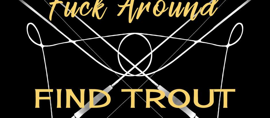 Fuck Around, Find Trout