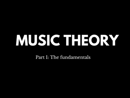 MUSIC THEORY part 1: The fundamentals