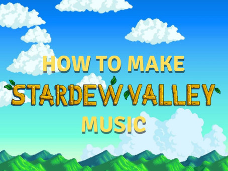 TUTORIAL: How to write Stardew Valley music