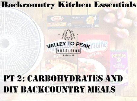 Backcountry Kitchen Essentials: Carbohydrates in DIY Backcountry Meals