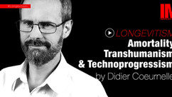 What is Longevitism, Amortality, Transhumanism, & Technoprogressism? by Didier Coeurnelle #010