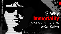 Why Immortality Matters To You by Carl Carlyle #017