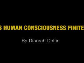 Is Human Consciousness Finite? Does consciousness exist in dead matter?