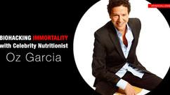Biohacking Immortality with Celebrity Nutritionist Oz Garcia