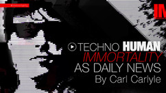 Technohuman Immortality As Daily News by Carl Carlyle #003
