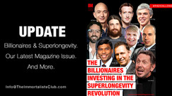 Update - Billionaires & Superlongevity; Issue No. 10; And More.