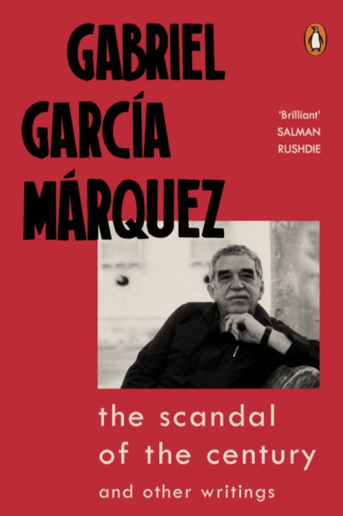 The scandal of the century / Gabriel Garcia Marquez