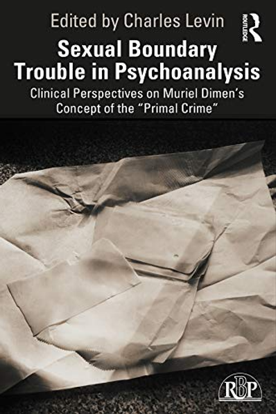 Sexual Boundary Trouble in Psychoanalysis/ Charles Levin
