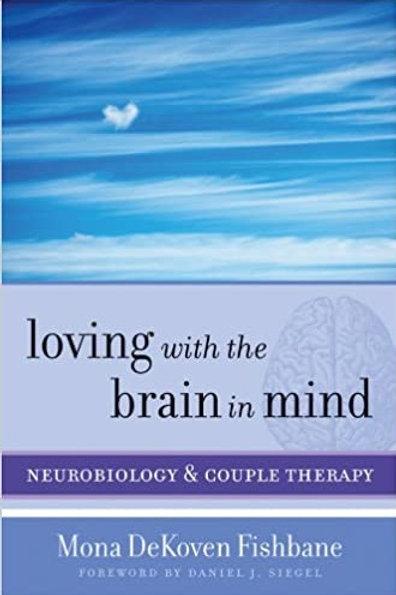 Loving with the Brain in Mind/ Mona DeKoven Fishbane PhD