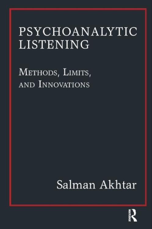 Psychoanalytic Listening Methods, Limits, and Innovations By Salman Akhtar