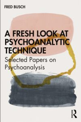 A Fresh Look at Psychoanalytic Technique \ FRED BUSCH