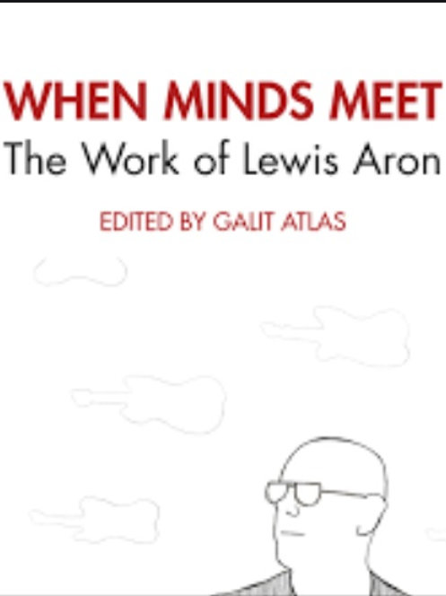 When Minds Meet: The Work of Lewis Aron/Galit Atlas