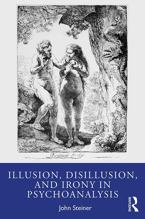Illusion, Disillusion, and Irony in Psychoanalysis, by John Steiner