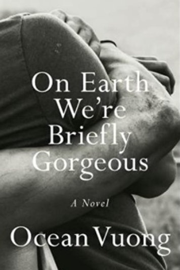 On Earth We're Briefly Gorgeous/ Ocean Vuong