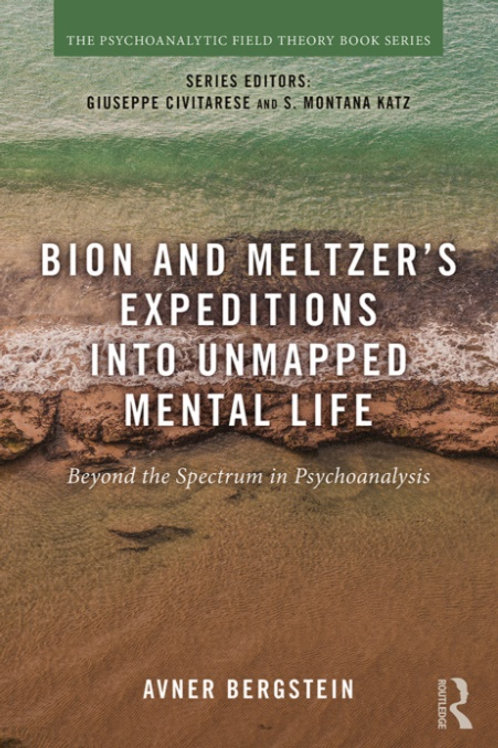 Bion and Meltzer's Expeditions into Unmapped Mental Life : Beyond the Spectrum i