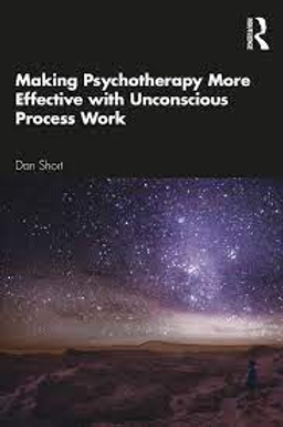 Making Psychotherapy More Effective with Unconscious Process Work / Dan N Short