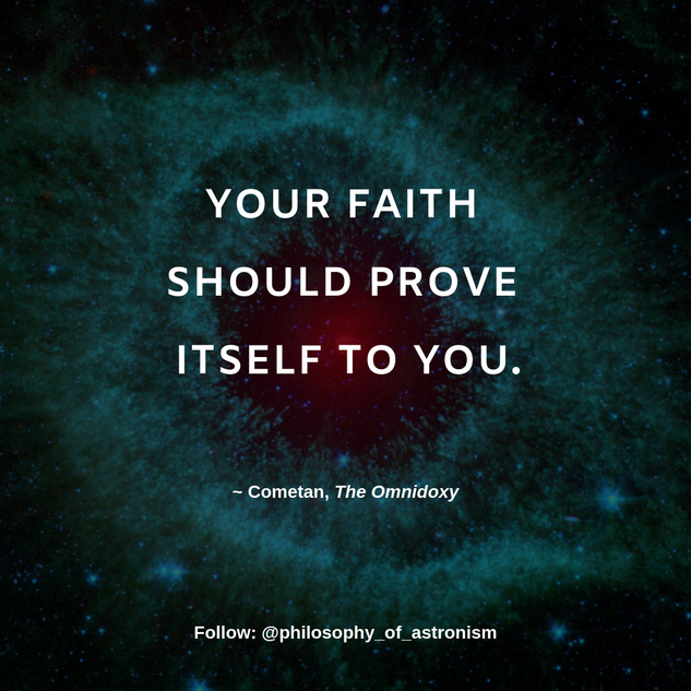 """Your faith should prove itself to you."" - Cometan, The Omnidoxy"