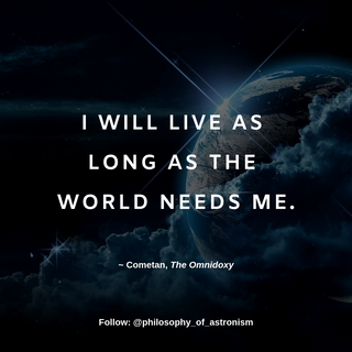 """""""I will live as long as the world needs me."""" - Cometan, The Omnidoxy"""
