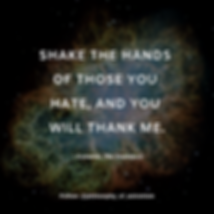 """""""Shake the hands of those you hate, and you will thank me."""" - Cometan, The Omnidoxy"""