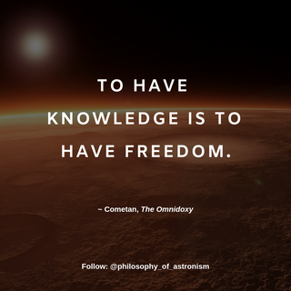 """""""To have knowledge is to have freedom."""" - Cometan, The Omnidoxy"""