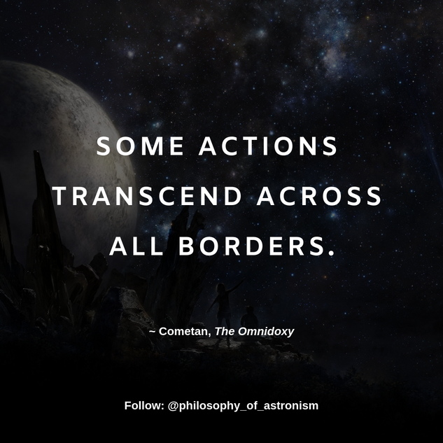 """Some actions transcend across all borders."" - Cometan, The Omnidoxy"