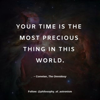 """Your time is the most precious thing in this world."" - Cometan, The Omnidoxy"