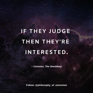 """""""If they judge then they're interested."""" - Cometan, The Omnidoxy"""