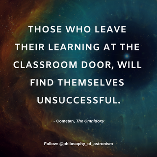 """""""Those who leave their learning at the classroom door, will find themselves unsuccessful."""" - Cometan, The Omnidoxy"""