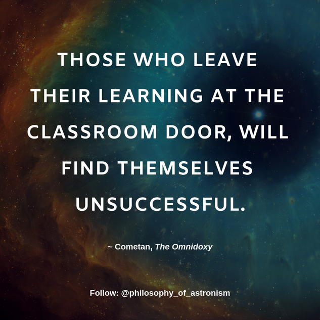 """Those who leave their learning at the classroom door, will find themselves unsuccessful."" - Cometan, The Omnidoxy"