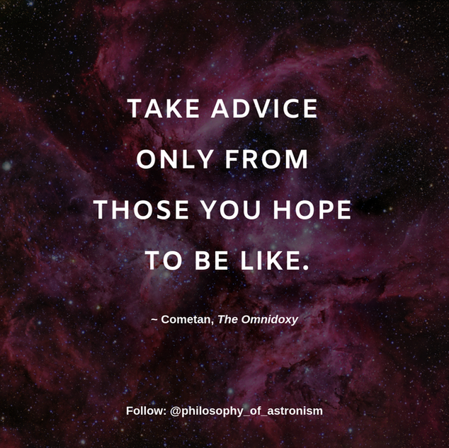 """Take advice only from those you hope to be like."" - Cometan, The Omnidoxy"