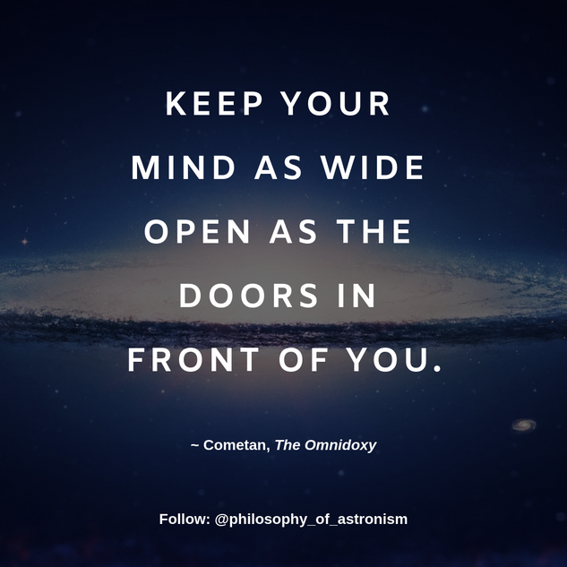 """Keep your mind as wide open as the doors in front of you."" - Cometan, The Omnidoxy"