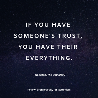 """""""If you have someone's trust, you have their everything."""" - Cometan, The Omnidoxy"""