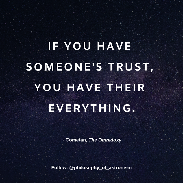 """If you have someone's trust, you have their everything."" - Cometan, The Omnidoxy"