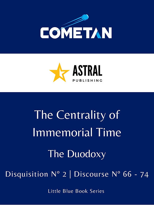 The Centrality of Immemorial Time by Cometan
