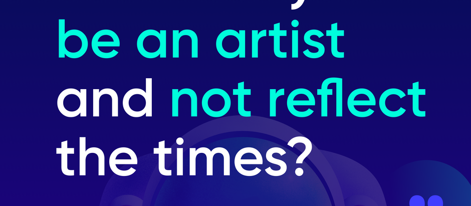 """How can you be an artist and not reflect the times?"""