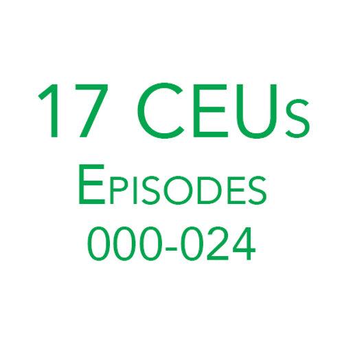 17 CEUs (Episodes 000-024)