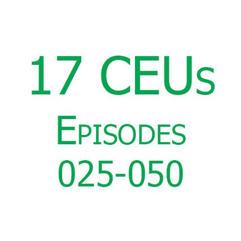 17 CEUs (Episodes 025-050)
