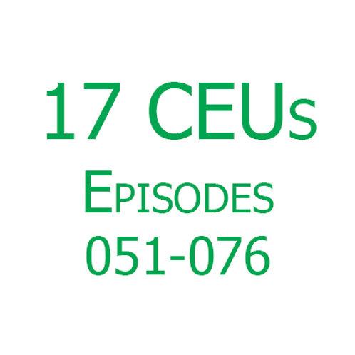 17 CEUs (Episodes 051-076)