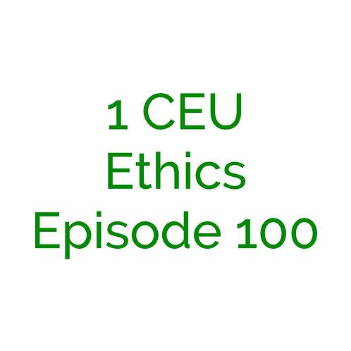 Ethics- 1 CEU (Episode 100)