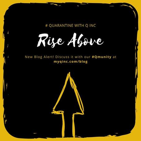 """Quarantine with Q Inc. """"Rise Above"""""""