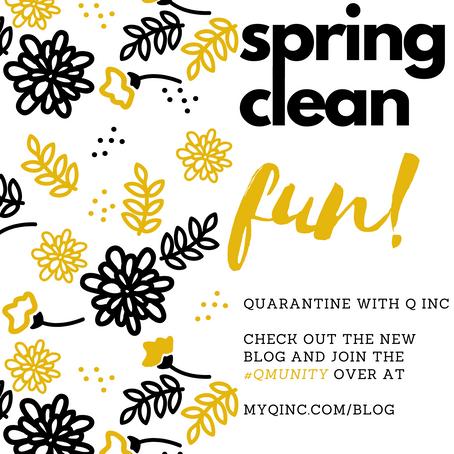 "Quarantine with Q Inc. ""Spring Clean Fun"""