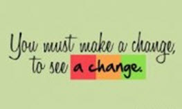 You Must Make A Change to See A Change