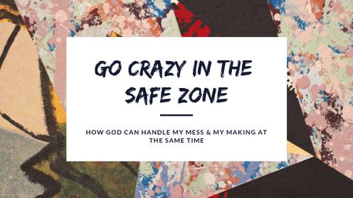 Go Crazy In The Safe Zone