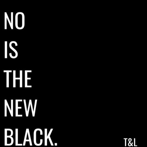 No Is The New Black.