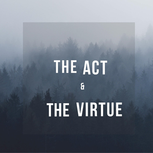The Act & The Virtue