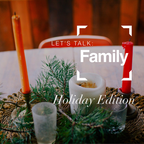 Let's Talk: Family, A Holiday Edition